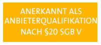 NEU AB 2018: Jetzt auch als Anbieterqualifikation nach §20 SGB V anerkannt!